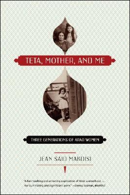 Teta, Mother, and Me By Makdisi, Jean Said